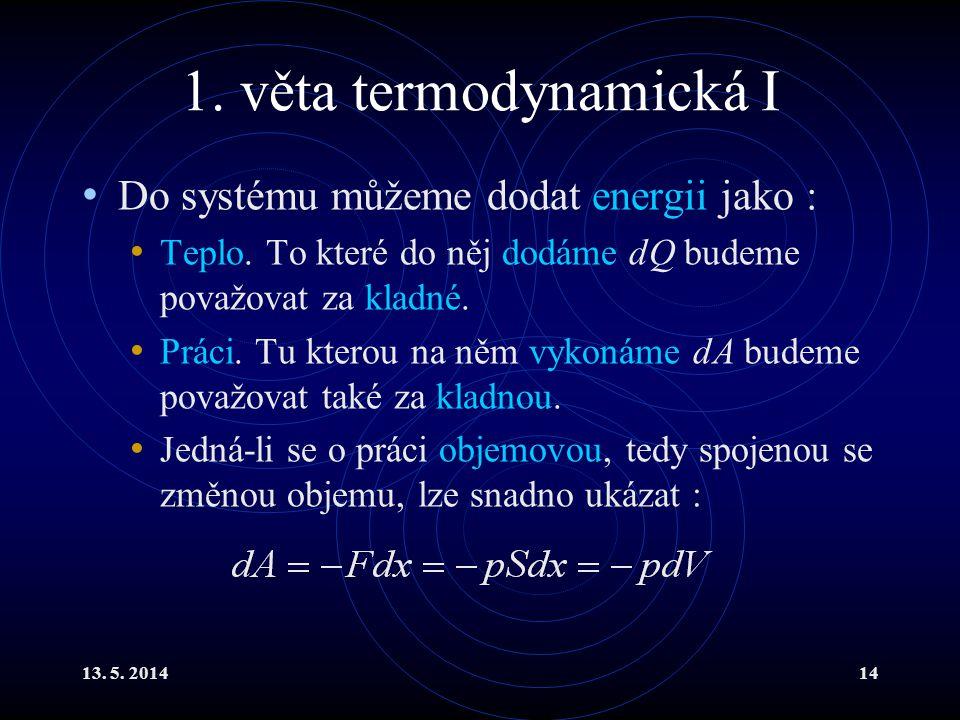 13. 5. 201414 1. věta termodynamická I Do systému můžeme dodat energii jako : Teplo.