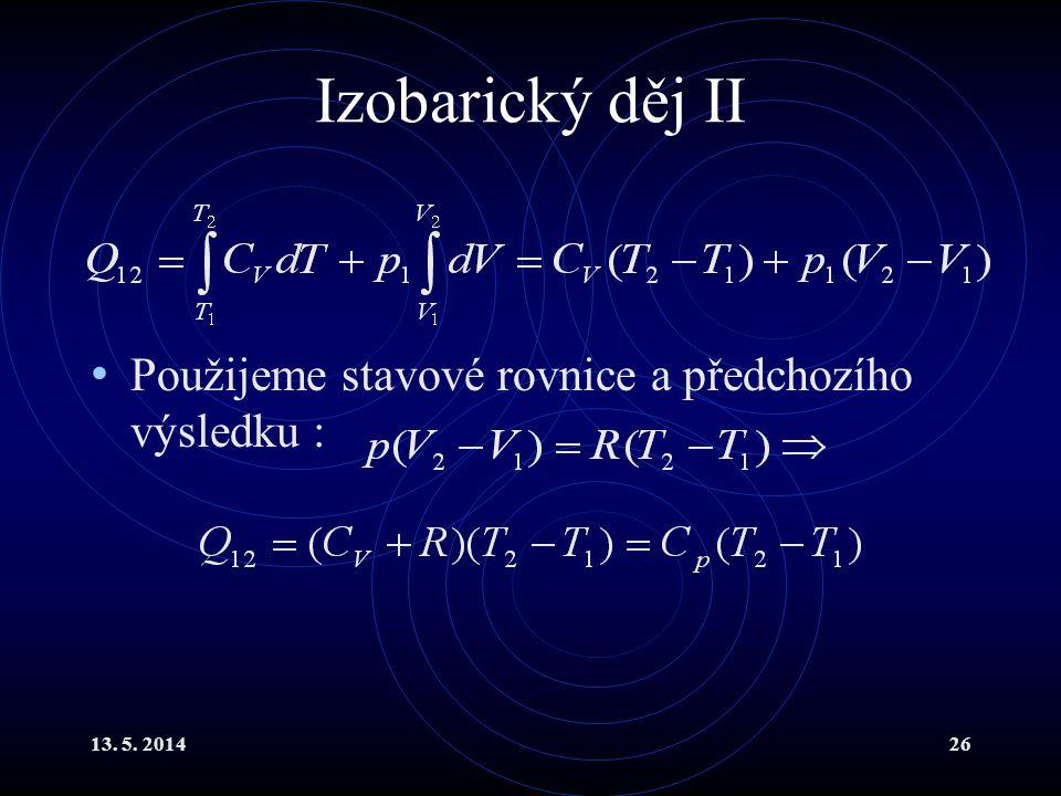 13. 5. 201426 Izobarický děj II Použijeme stavové rovnice a předchozího výsledku :