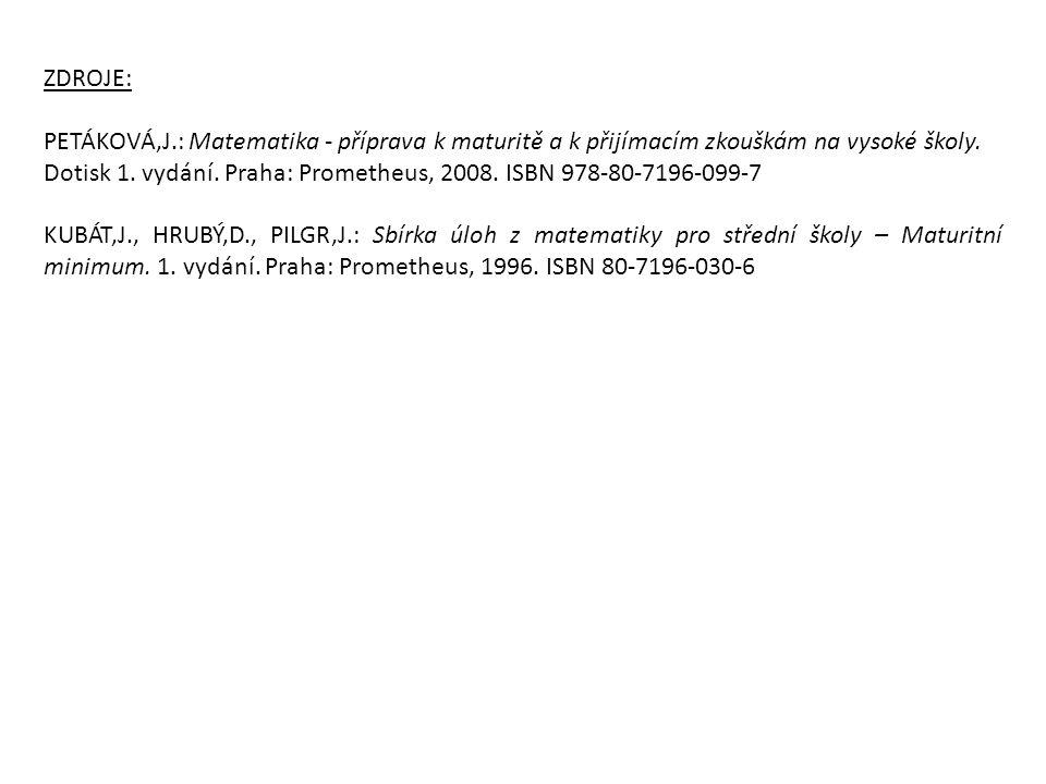 ZDROJE: PETÁKOVÁ,J.: Matematika - příprava k maturitě a k přijímacím zkouškám na vysoké školy.