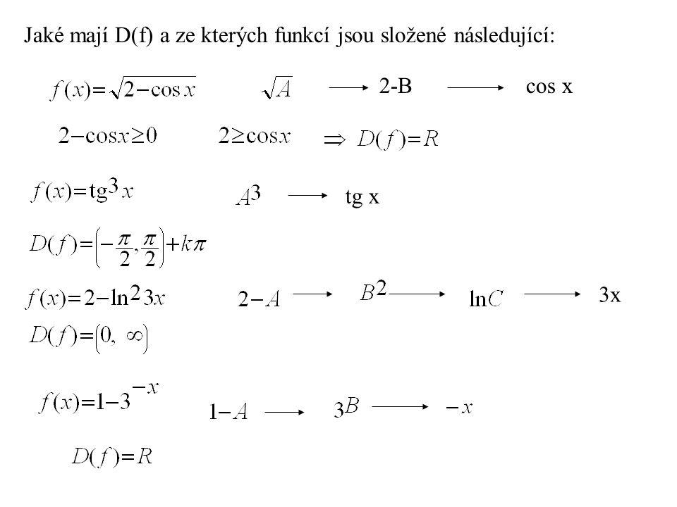 2-Bcos x tg x 3x Jaké mají D(f) a ze kterých funkcí jsou složené následující: