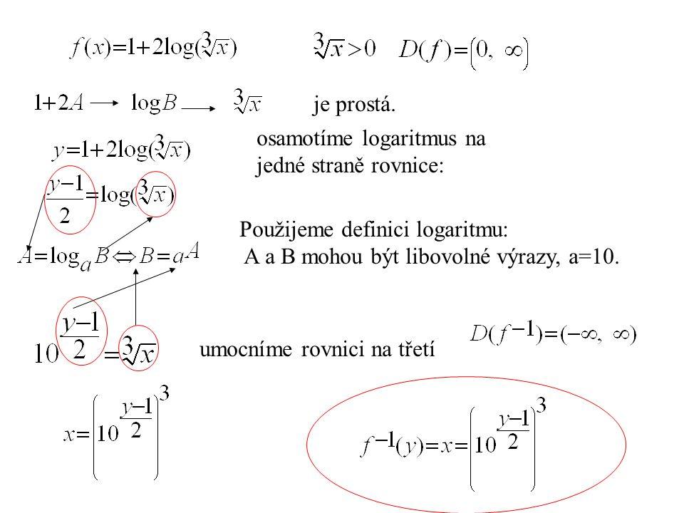 je prostá. osamotíme logaritmus na jedné straně rovnice: Použijeme definici logaritmu: A a B mohou být libovolné výrazy, a=10. umocníme rovnici na tře