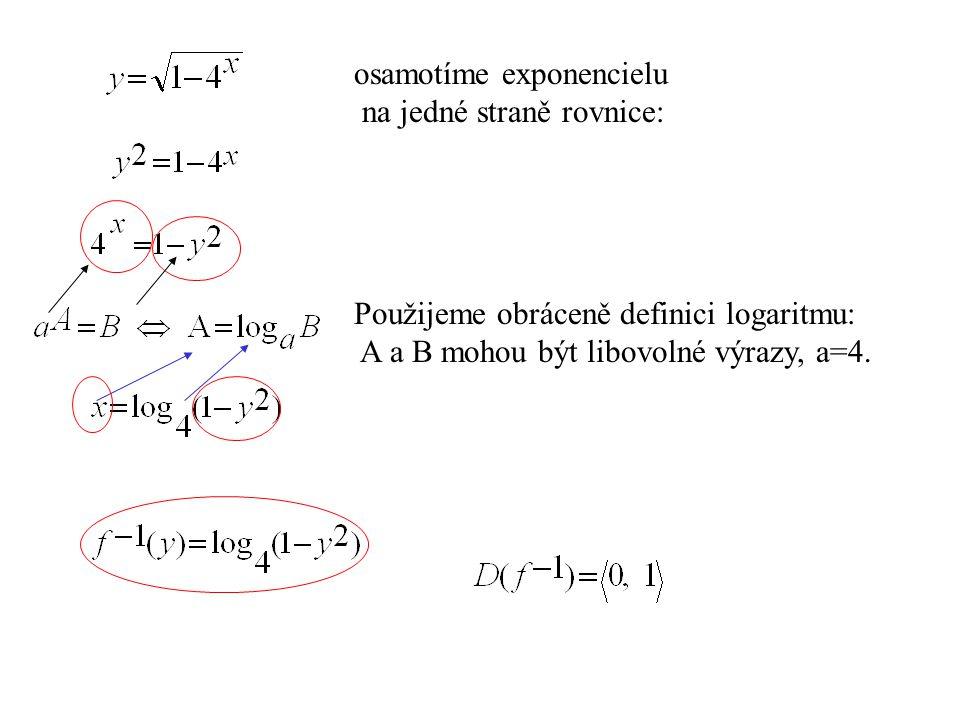 Použijeme obráceně definici logaritmu: A a B mohou být libovolné výrazy, a=4. osamotíme exponencielu na jedné straně rovnice: