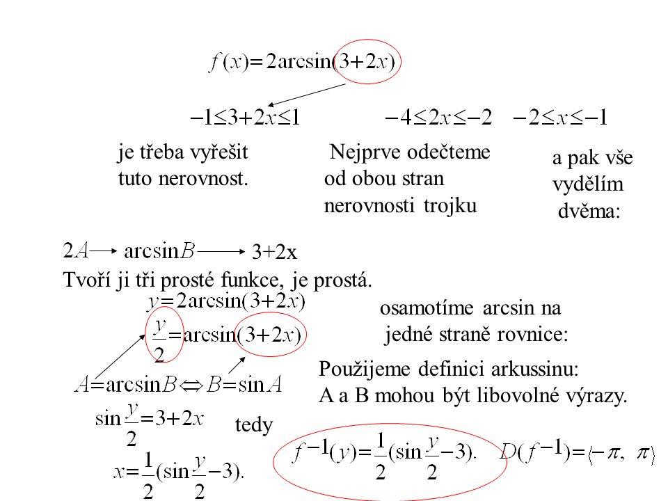 3+2x je třeba vyřešit tuto nerovnost. Nejprve odečteme od obou stran nerovnosti trojku a pak vše vydělím dvěma: Tvoří ji tři prosté funkce, je prostá.