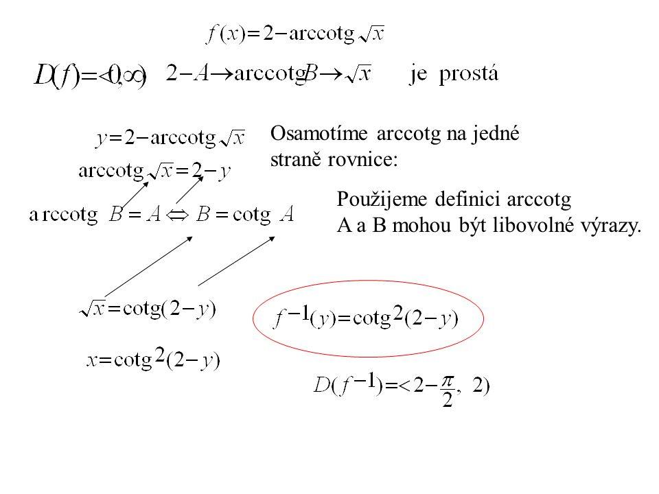Osamotíme arccotg na jedné straně rovnice: Použijeme definici arccotg A a B mohou být libovolné výrazy.
