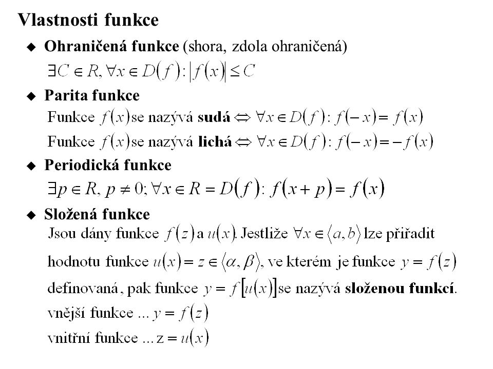 Vlastnosti funkce  Ohraničená funkce (shora, zdola ohraničená)  Parita funkce  Periodická funkce  Složená funkce