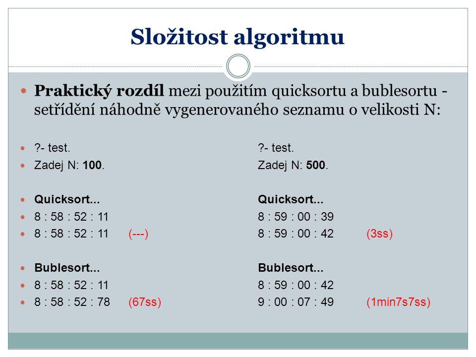Složitost algoritmu Praktický rozdíl mezi použitím quicksortu a bublesortu - setřídění náhodně vygenerovaného seznamu o velikosti N: ?- test.?- test.