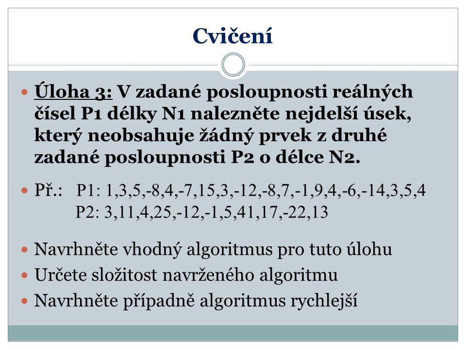 Cvičení Úloha 3: V zadané posloupnosti reálných čísel P1 délky N1 nalezněte nejdelší úsek, který neobsahuje žádný prvek z druhé zadané posloupnosti P2