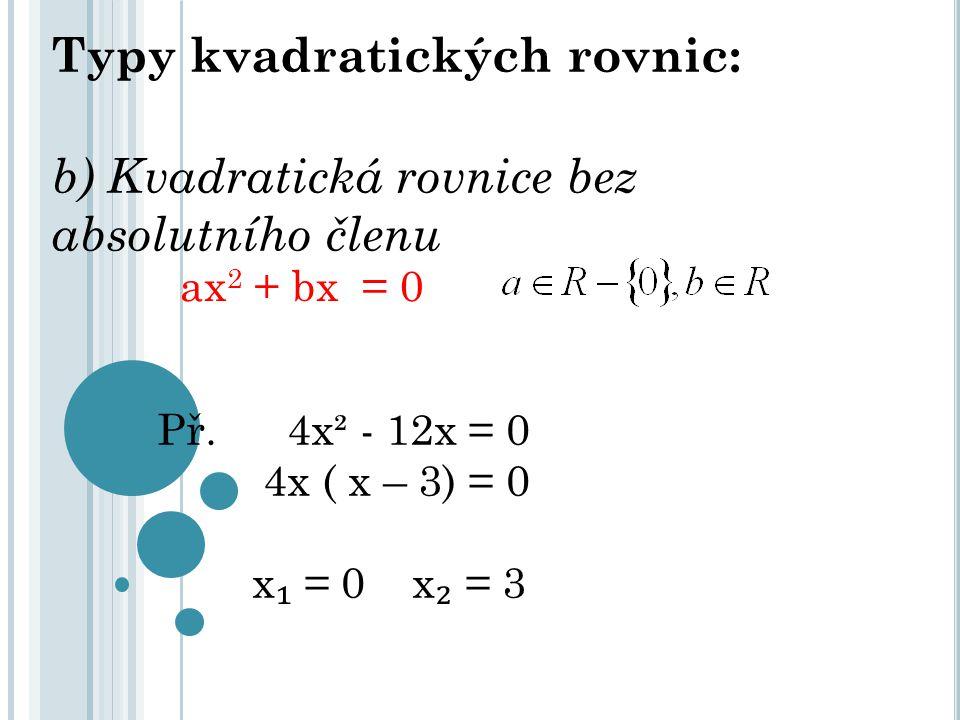 Typy kvadratických rovnic: c) Obecná (úplná) kvadratická rovnice ax 2 + bx + c = 0 Př.