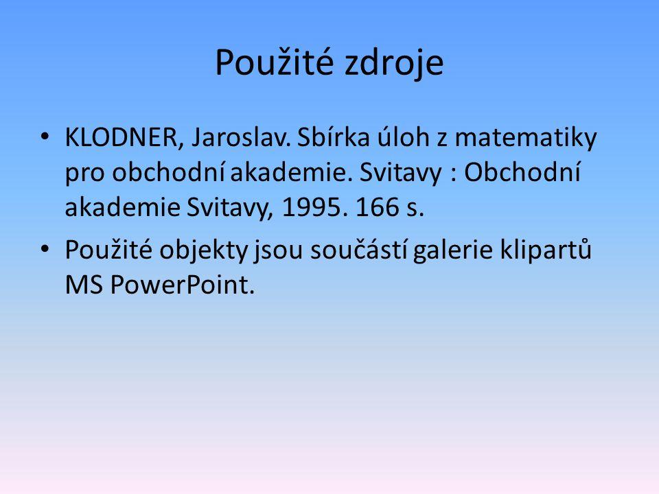 Použité zdroje KLODNER, Jaroslav. Sbírka úloh z matematiky pro obchodní akademie.