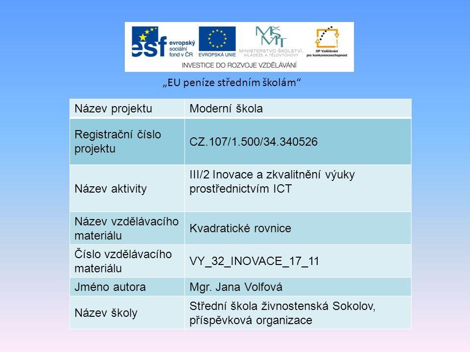 Název projektuModerní škola Registrační číslo projektu CZ.107/1.500/34.340526 Název aktivity III/2 Inovace a zkvalitnění výuky prostřednictvím ICT Název vzdělávacího materiálu Kvadratické rovnice Číslo vzdělávacího materiálu VY_32_INOVACE_17_11 Jméno autoraMgr.