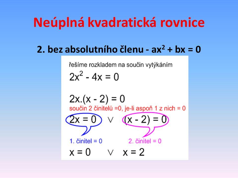 Neúplná kvadratická rovnice 2. bez absolutního členu - ax 2 + bx = 0