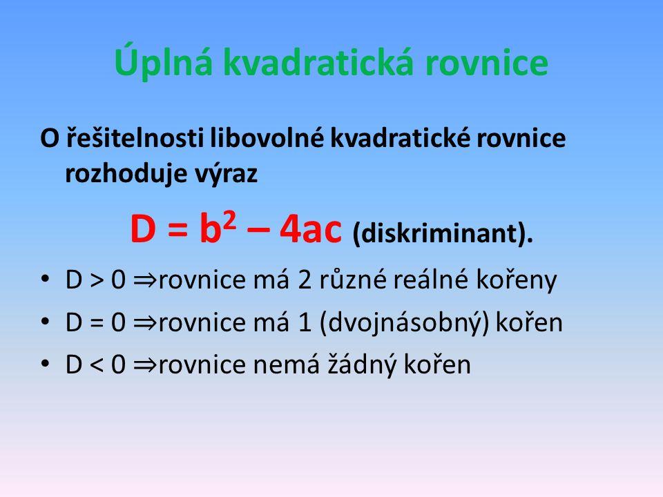 Úplná kvadratická rovnice O řešitelnosti libovolné kvadratické rovnice rozhoduje výraz D = b 2 – 4ac (diskriminant).