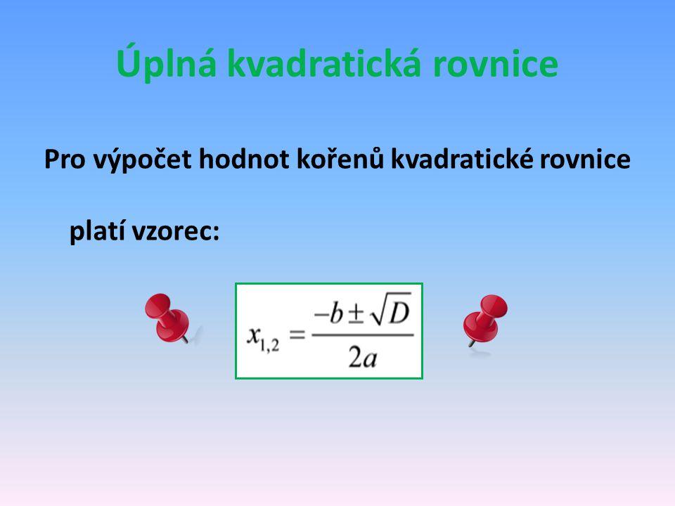 Úplná kvadratická rovnice Pro výpočet hodnot kořenů kvadratické rovnice platí vzorec: