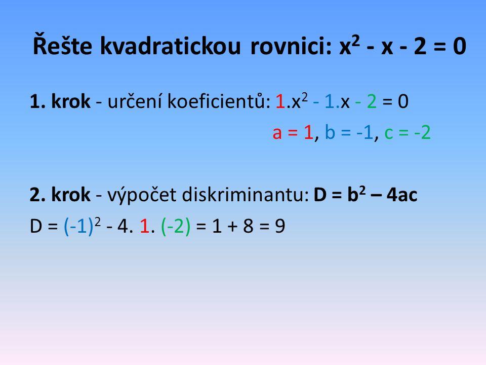 Řešte kvadratickou rovnici: x 2 - x - 2 = 0 1.