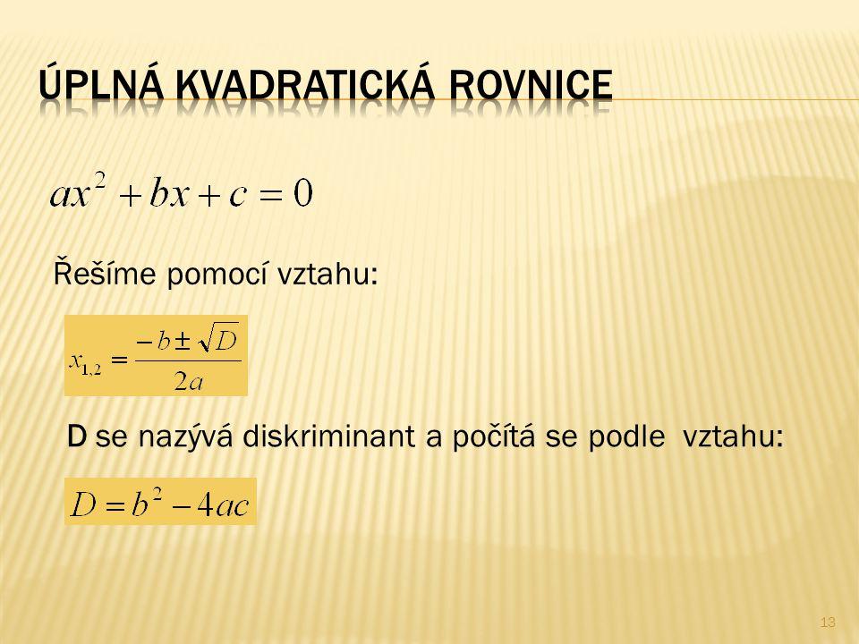 Řešíme pomocí vztahu: D se nazývá diskriminant a počítá se podle vztahu: 13