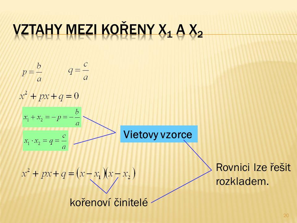 Vietovy vzorce kořenoví činitelé Rovnici lze řešit rozkladem. 20
