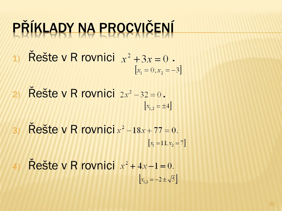 1) Řešte v R rovnici. 2) Řešte v R rovnici. 3) Řešte v R rovnici 4) Řešte v R rovnici 23
