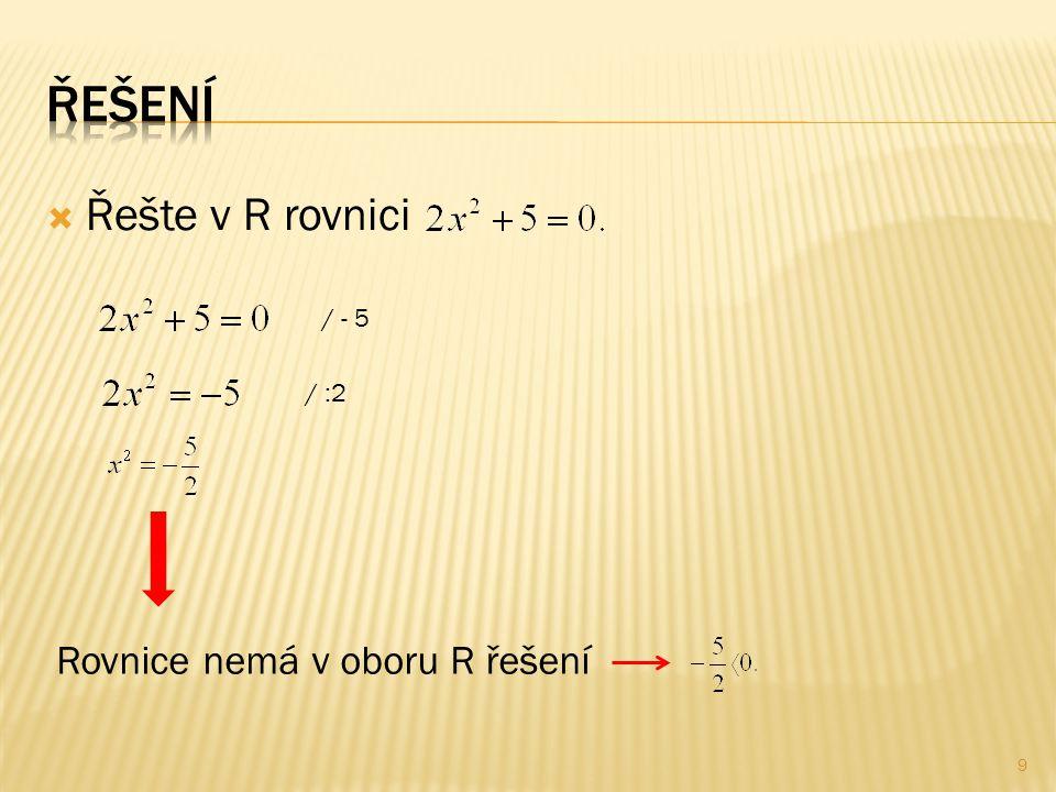  Řešte v R rovnici / - 5 / :2 Rovnice nemá v oboru R řešení 9