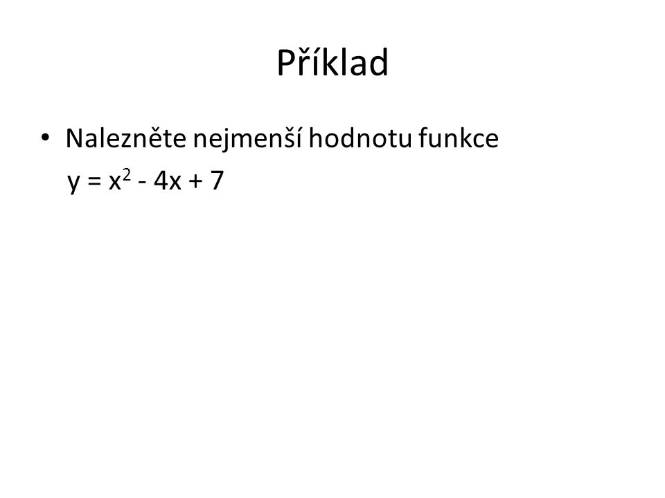 Nalezněte nejmenší hodnotu funkce y = x 2 - 4x + 7