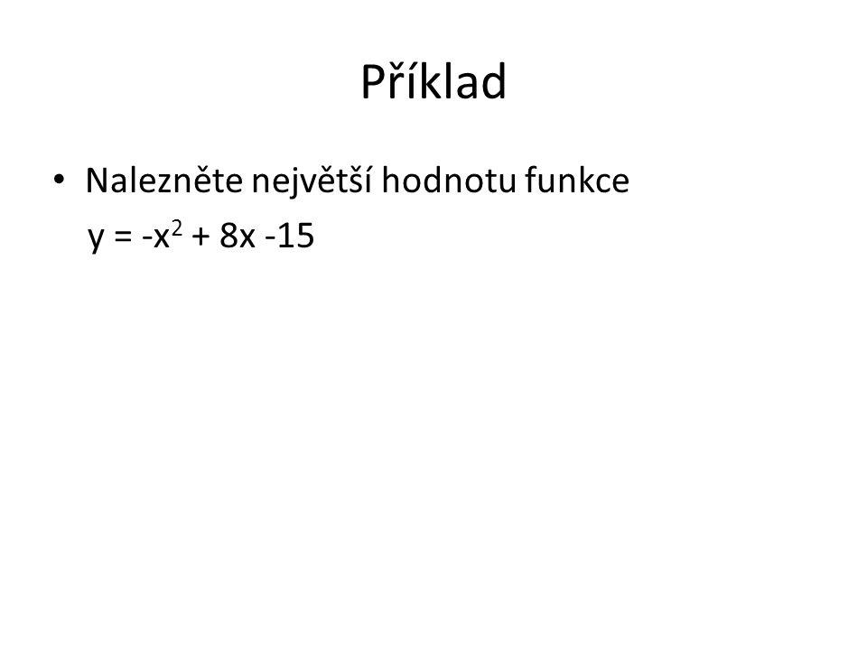 Příklad Nalezněte největší hodnotu funkce y = -x 2 + 8x -15