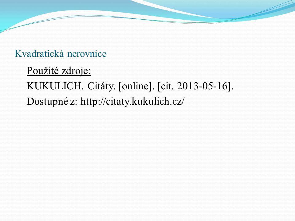 Kvadratická nerovnice Použité zdroje: KUKULICH. Citáty.