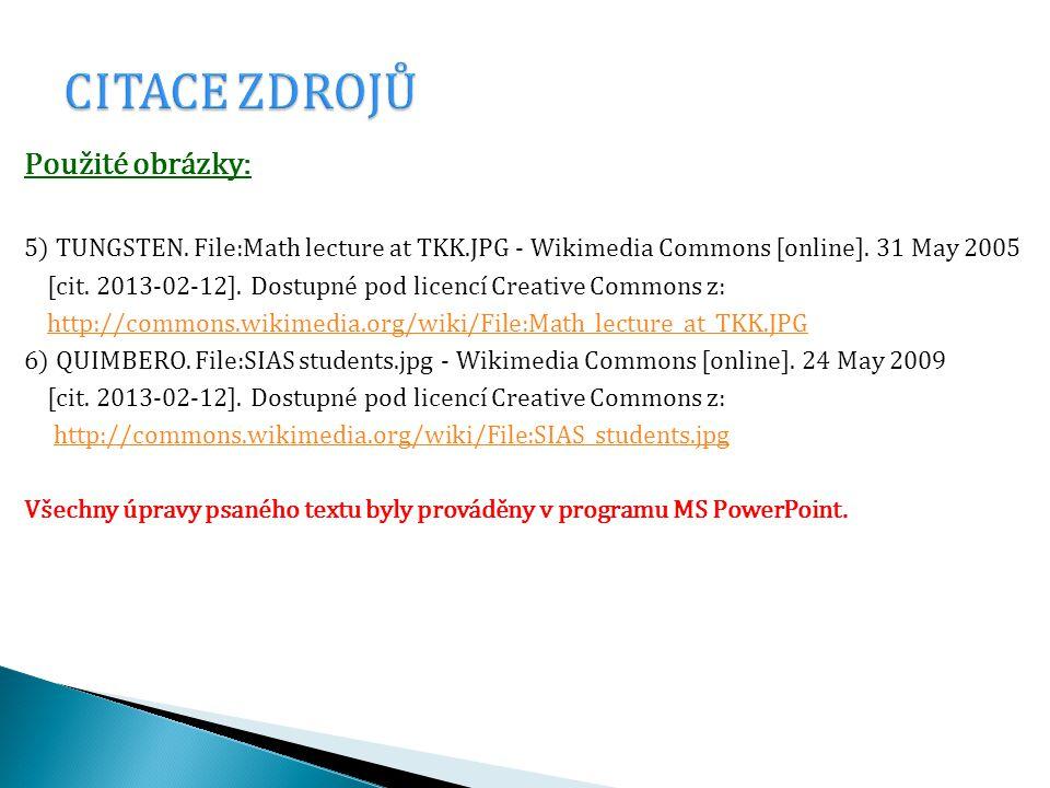 Použité obrázky: 5) TUNGSTEN. File:Math lecture at TKK.JPG - Wikimedia Commons [online].