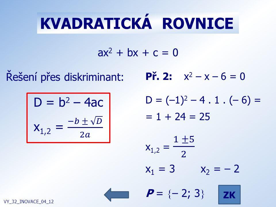 KVADRATICKÁ ROVNICE VY_32_INOVACE_04_12 ax 2 + bx + c = 0 ZK