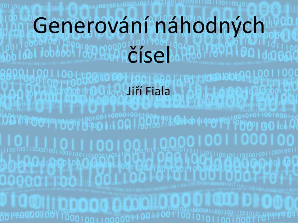 Generování náhodných čísel Jiří Fiala