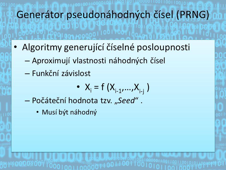 Generátor pseudonáhodných čísel (PRNG) Algoritmy generující číselné posloupnosti – Aproximují vlastnosti náhodných čísel – Funkční závislost X i = f (X i-1,…,X i-j ) – Počáteční hodnota tzv.