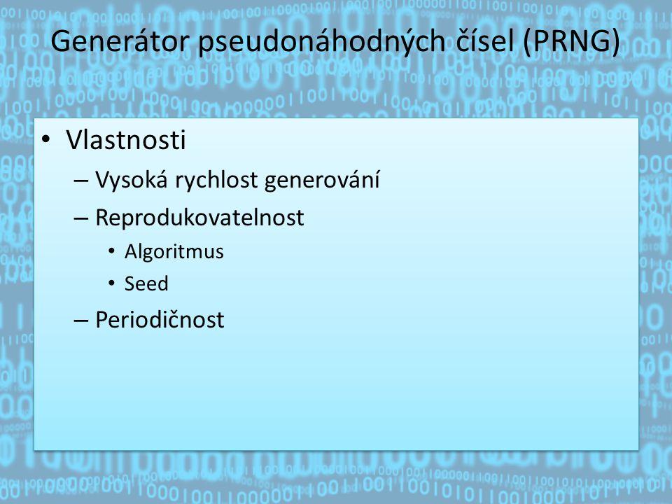 Generátor pseudonáhodných čísel (PRNG) Vlastnosti – Vysoká rychlost generování – Reprodukovatelnost Algoritmus Seed – Periodičnost Vlastnosti – Vysoká rychlost generování – Reprodukovatelnost Algoritmus Seed – Periodičnost