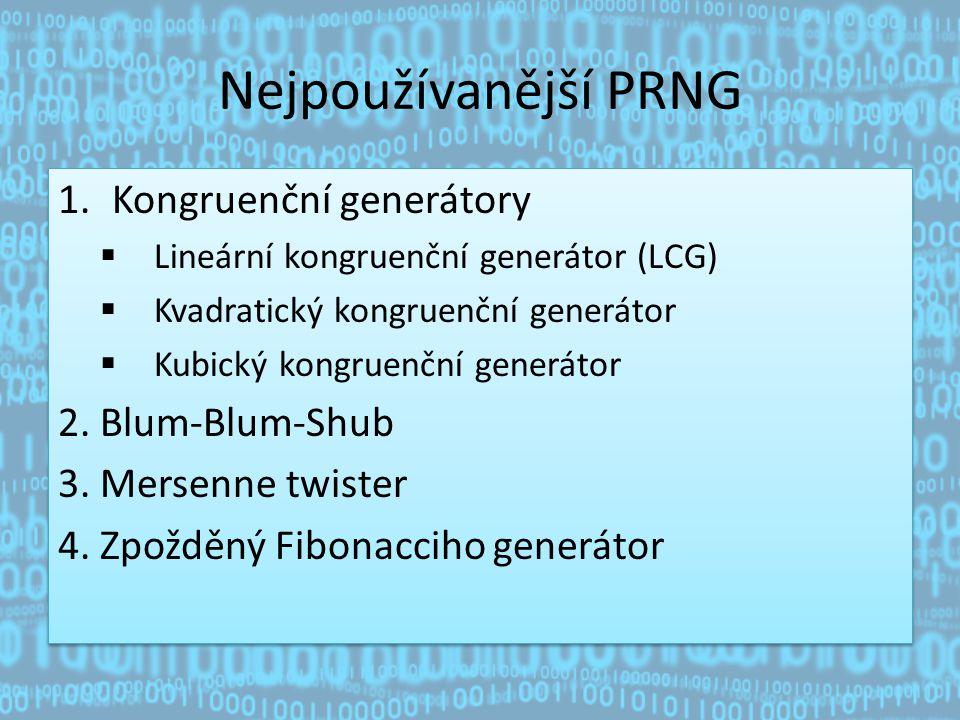 Nejpoužívanější PRNG 1.Kongruenční generátory  Lineární kongruenční generátor (LCG)  Kvadratický kongruenční generátor  Kubický kongruenční generátor 2.