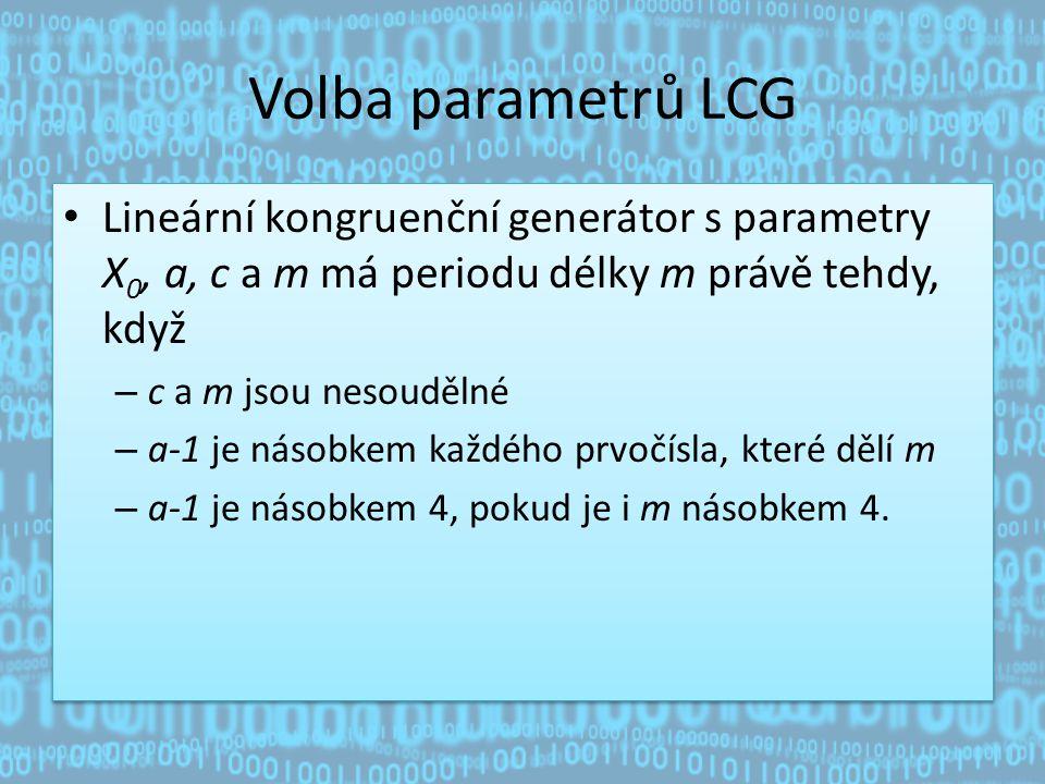 Volba parametrů LCG Lineární kongruenční generátor s parametry X 0, a, c a m má periodu délky m právě tehdy, když – c a m jsou nesoudělné – a-1 je násobkem každého prvočísla, které dělí m – a-1 je násobkem 4, pokud je i m násobkem 4.