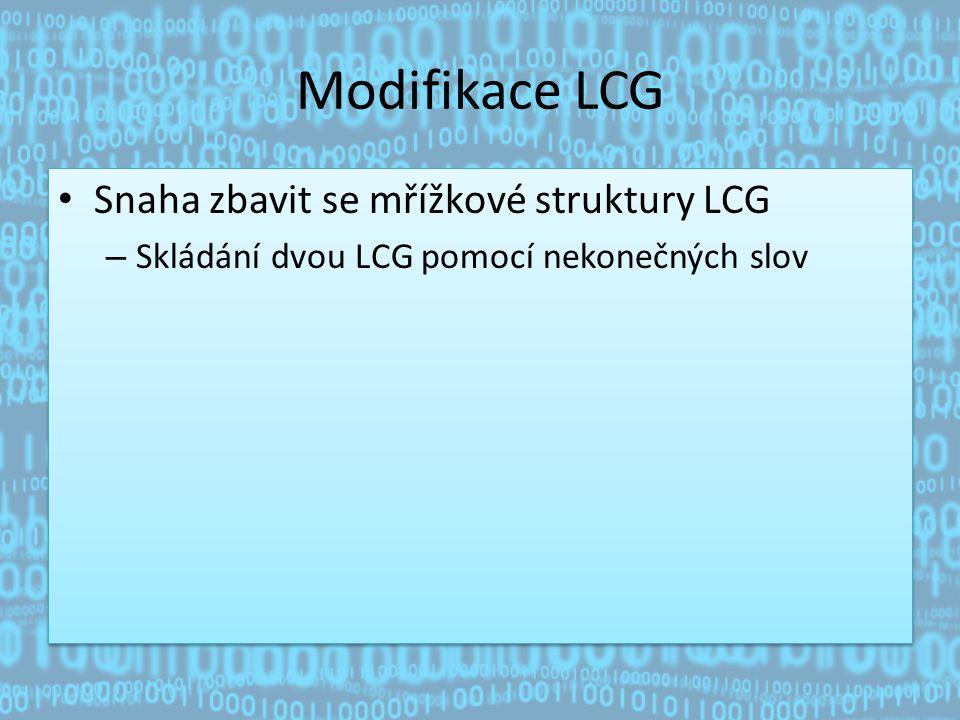 Modifikace LCG Snaha zbavit se mřížkové struktury LCG – Skládání dvou LCG pomocí nekonečných slov Snaha zbavit se mřížkové struktury LCG – Skládání dvou LCG pomocí nekonečných slov