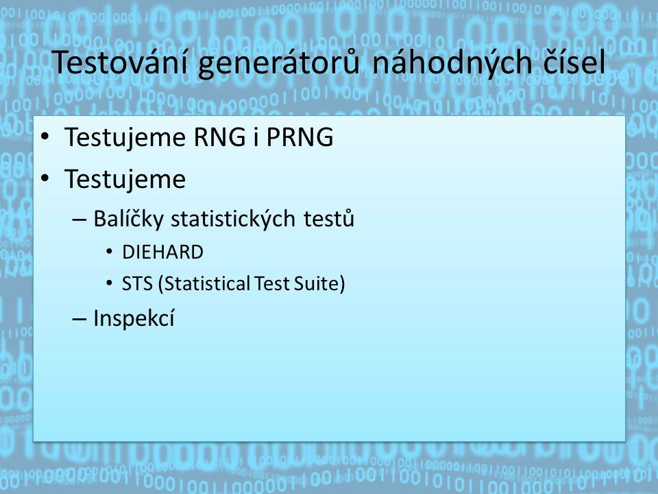Testování generátorů náhodných čísel Testujeme RNG i PRNG Testujeme – Balíčky statistických testů DIEHARD STS (Statistical Test Suite) – Inspekcí Testujeme RNG i PRNG Testujeme – Balíčky statistických testů DIEHARD STS (Statistical Test Suite) – Inspekcí