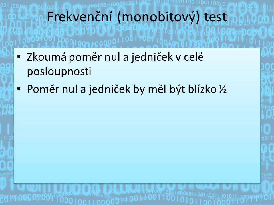 Frekvenční (monobitový) test Zkoumá poměr nul a jedniček v celé posloupnosti Poměr nul a jedniček by měl být blízko ½ Zkoumá poměr nul a jedniček v celé posloupnosti Poměr nul a jedniček by měl být blízko ½