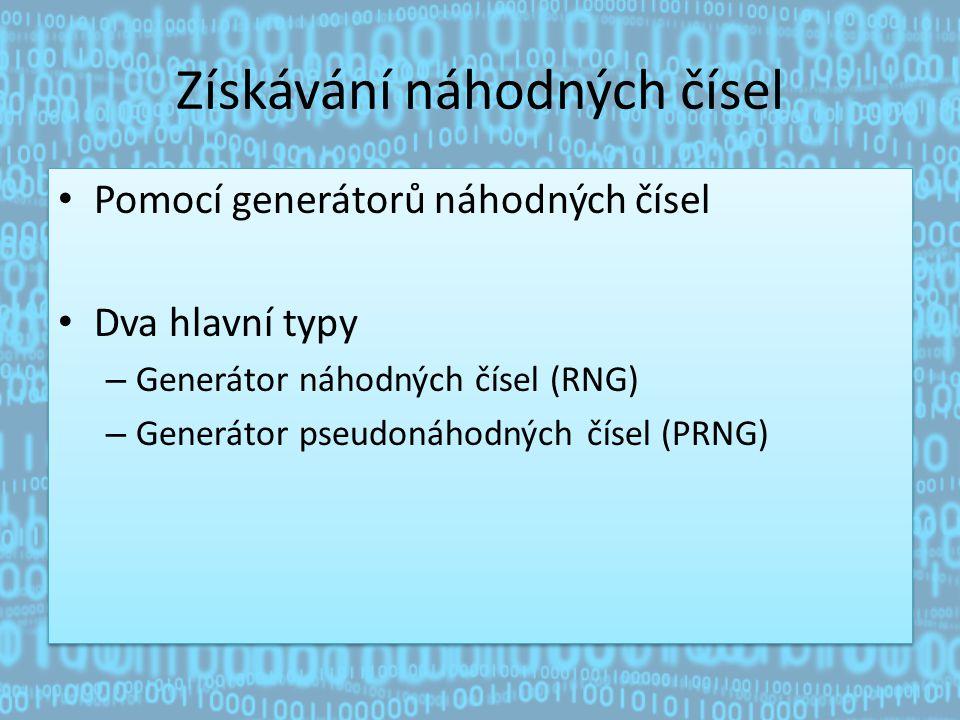 Získávání náhodných čísel Pomocí generátorů náhodných čísel Dva hlavní typy – Generátor náhodných čísel (RNG) – Generátor pseudonáhodných čísel (PRNG) Pomocí generátorů náhodných čísel Dva hlavní typy – Generátor náhodných čísel (RNG) – Generátor pseudonáhodných čísel (PRNG)