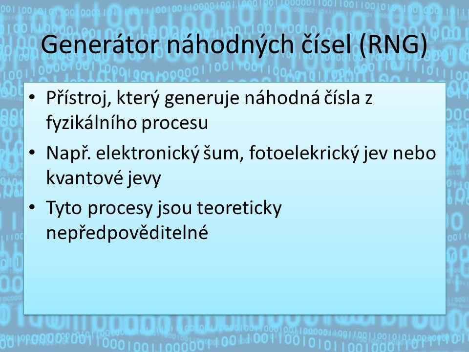 Generátor náhodných čísel (RNG) Přístroj, který generuje náhodná čísla z fyzikálního procesu Např.