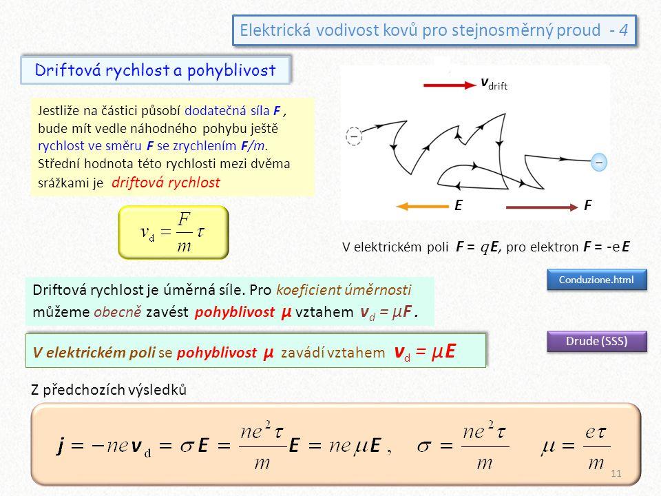 Elektrická vodivost kovů pro stejnosměrný proud - 4 Driftová rychlost a pohyblivost V elektrickém poli F = q E, pro elektron F = -e E Driftová rychlos