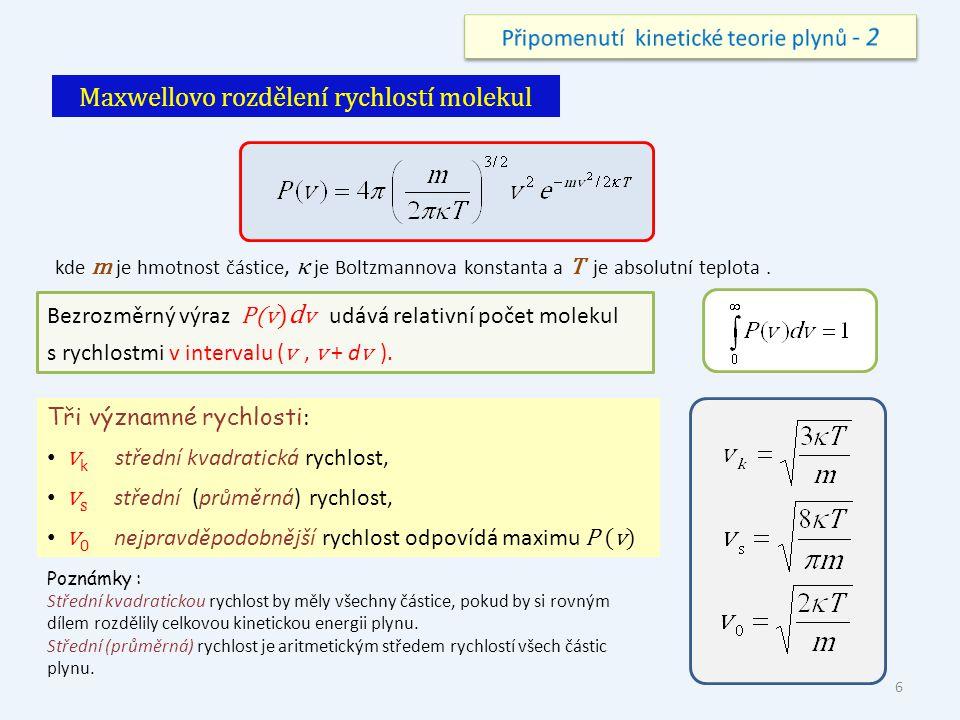 Maxwellovo rozdělení rychlostí molekul kde m je hmotnost částice, κ je Boltzmannova konstanta a T je absolutní teplota. Bezrozměrný výraz P(v )d v udá