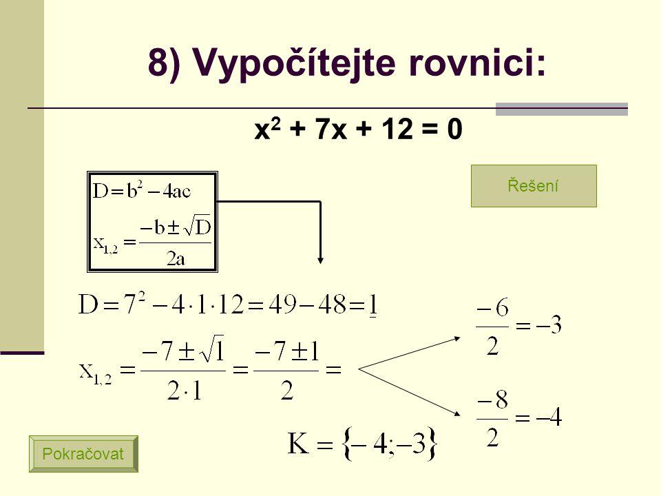 7) Vypočítejte rovnici: x 2 + 2x + 8 = 0 Pokračovat Řešení