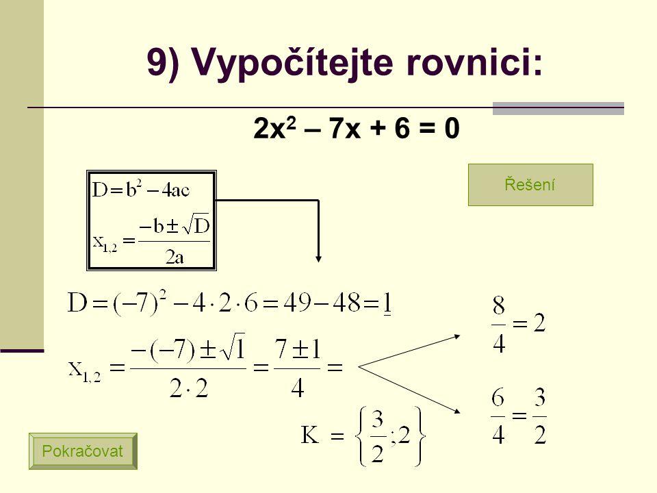 8) Vypočítejte rovnici: x 2 + 7x + 12 = 0 Pokračovat Řešení