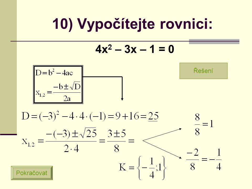 9) Vypočítejte rovnici: 2x 2 – 7x + 6 = 0 Pokračovat Řešení