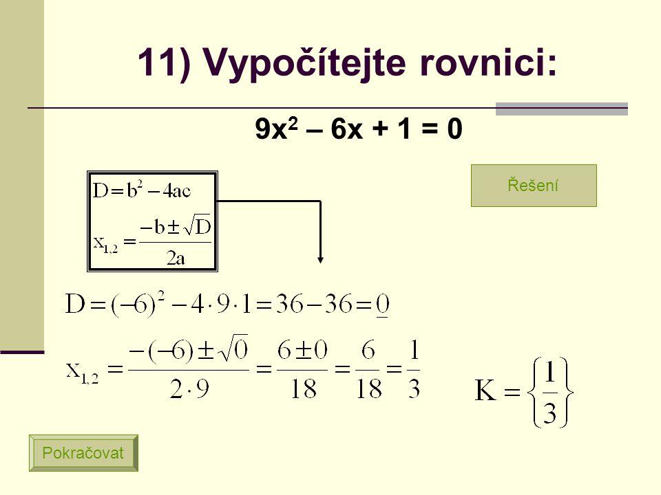 10) Vypočítejte rovnici: 4x 2 – 3x – 1 = 0 Pokračovat Řešení