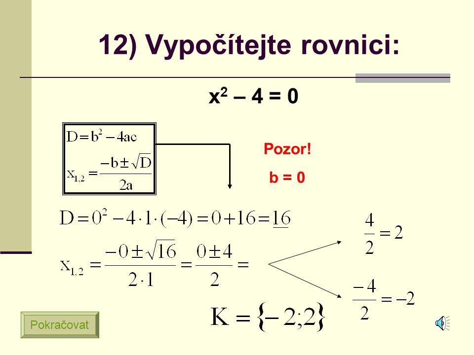 11) Vypočítejte rovnici: 9x 2 – 6x + 1 = 0 Pokračovat Řešení