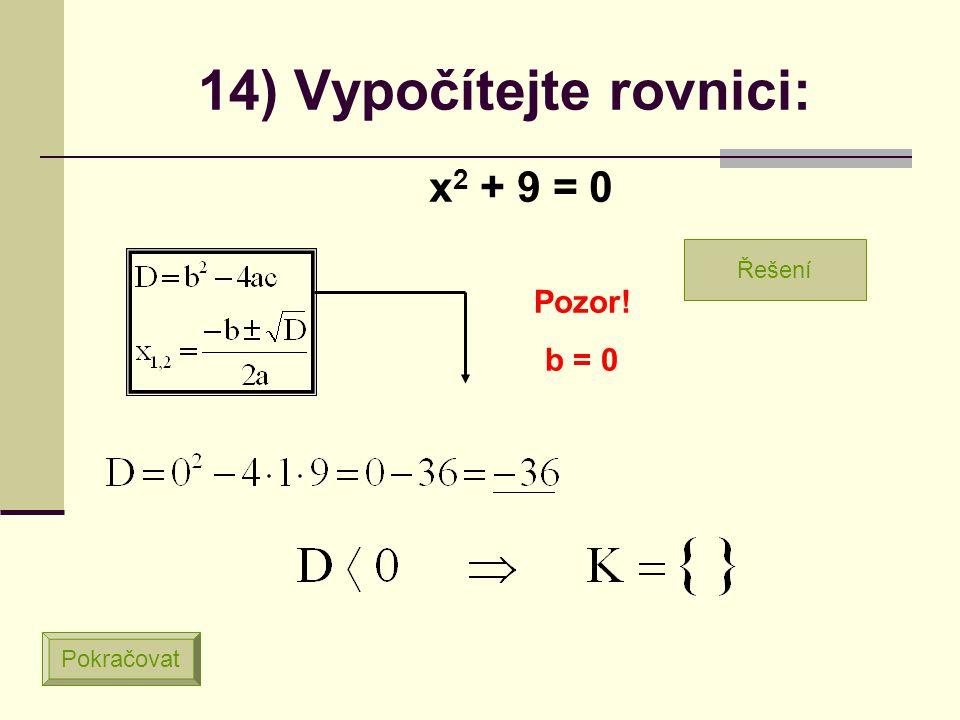 13) Vypočítejte rovnici: x 2 + 8x = 0 Pozor! c = 0 Pokračovat