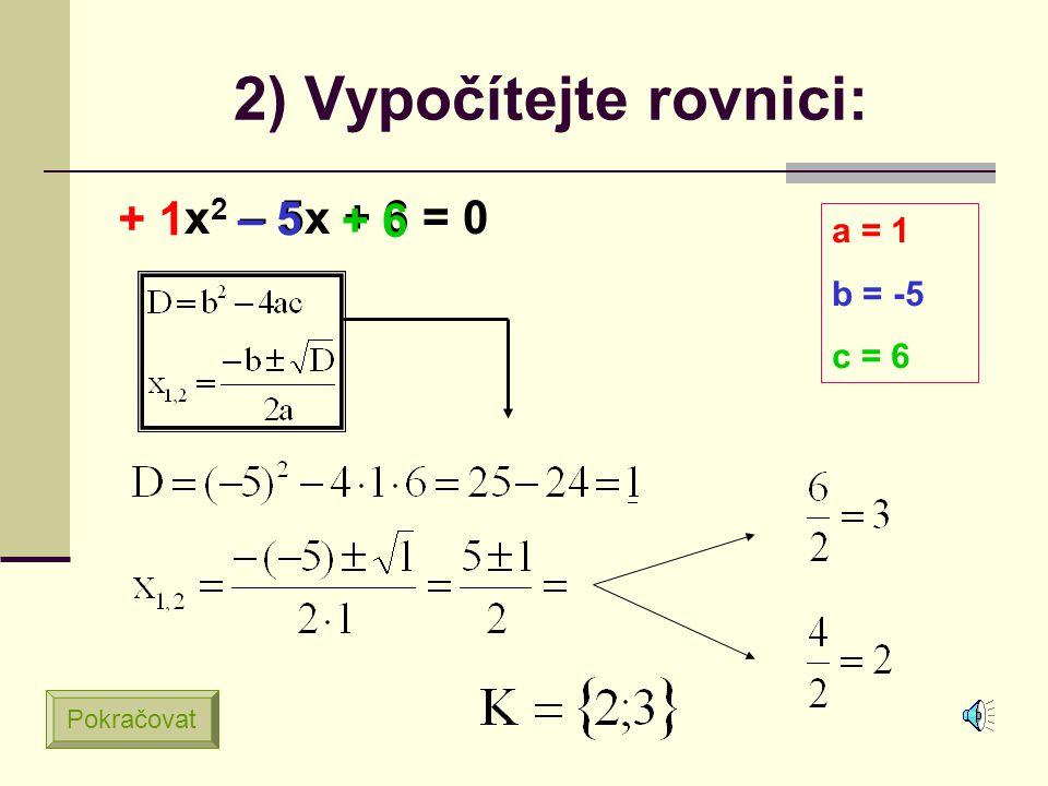 1) Vypočítejte rovnici: 3x 2 – 4x + 1 = 0 + 3 – 4 + 1 a = 3 b = -4 c = 1 Pokračovat