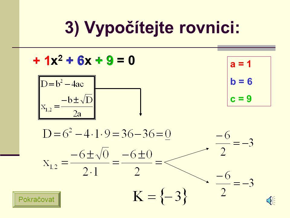 2) Vypočítejte rovnici: x 2 – 5x + 6 = 0 + 1 – 5 + 6 a = 1 b = -5 c = 6 Pokračovat