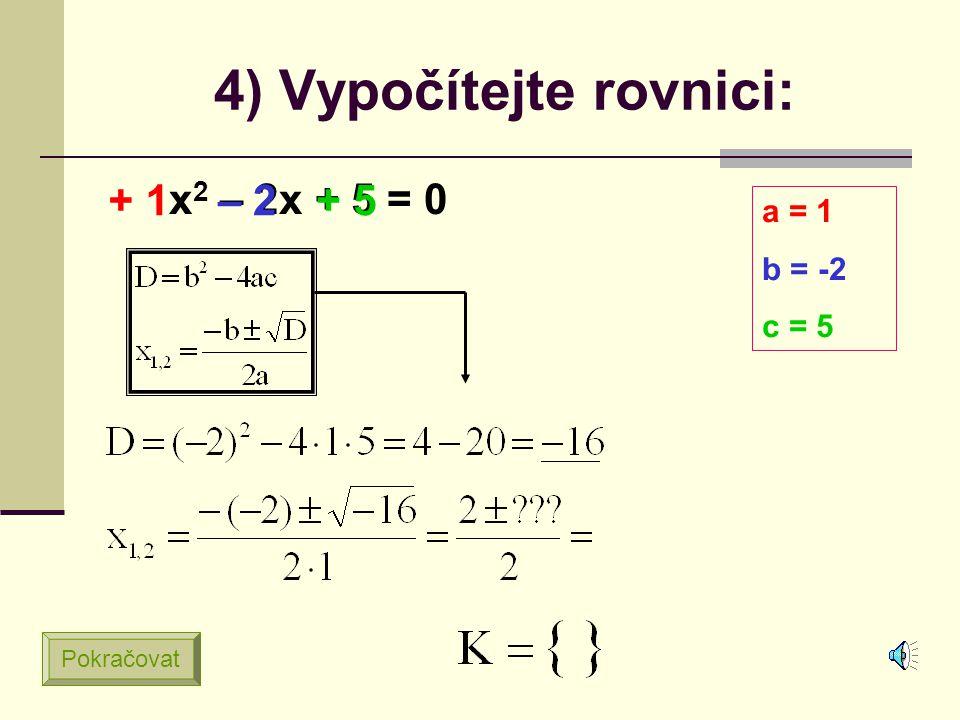 3) Vypočítejte rovnici: x 2 + 6x + 9 = 0 + 1 + 6 + 9 a = 1 b = 6 c = 9 Pokračovat