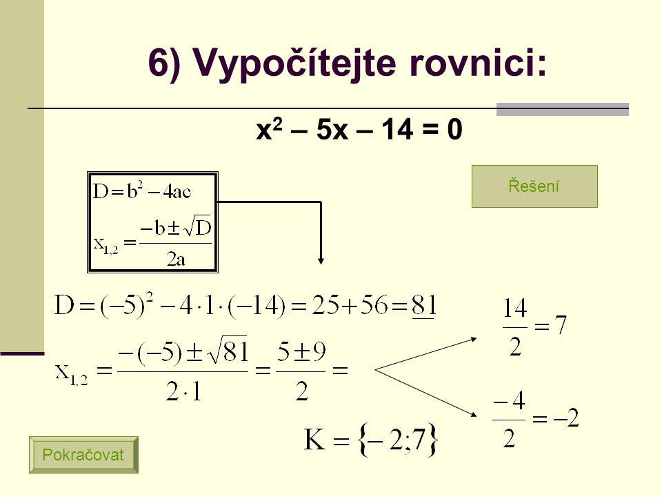 5) Vypočítejte rovnici: x 2 + 2x – 3 = 0 Pokračovat Řešení