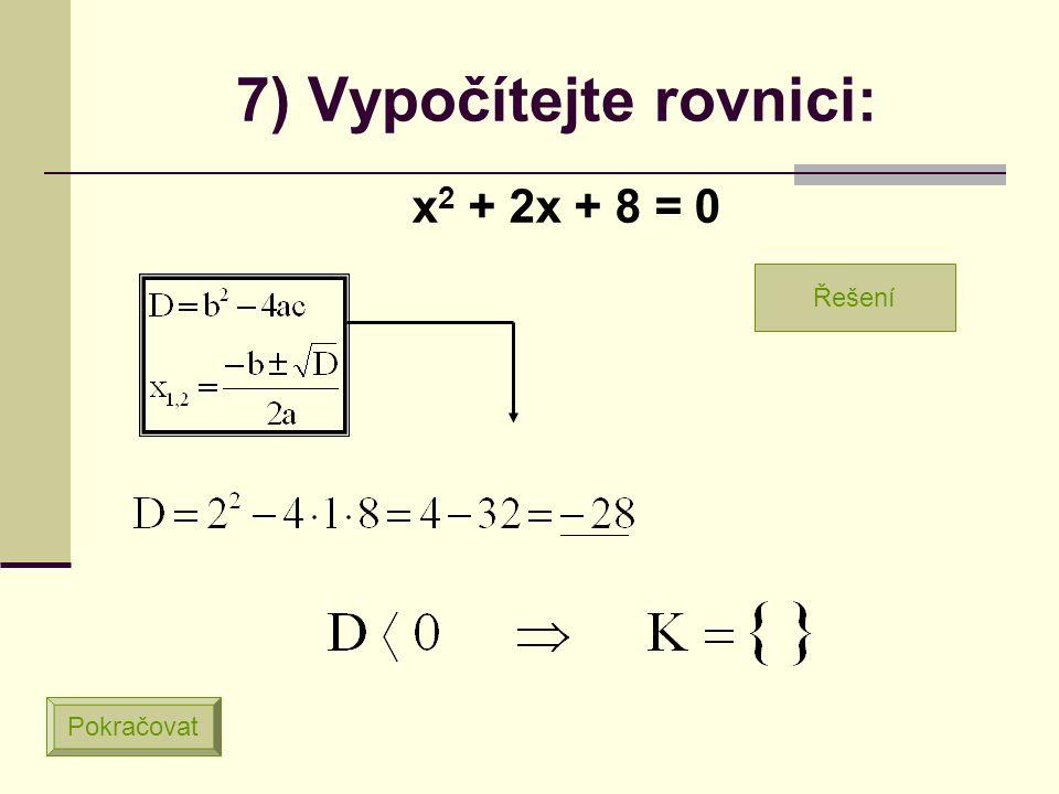 6) Vypočítejte rovnici: x 2 – 5x – 14 = 0 Pokračovat Řešení